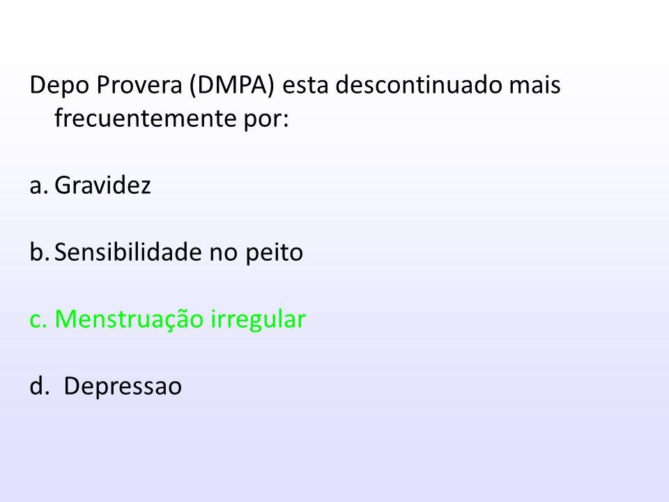 Depo Provera (DMPA) Medoxyprogesterone acetate 150mg IM – Uma injecção cada 12-13 semanas Muito efectiva.