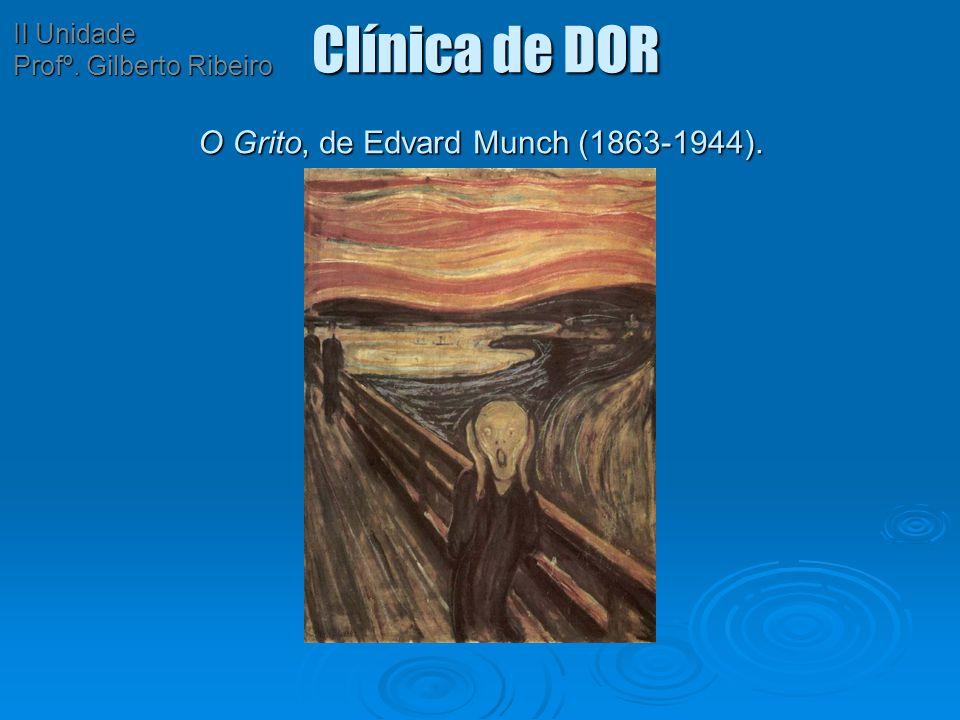 Clínica de DOR O Grito, de Edvard Munch (1863-1944). Clínica de DOR O Grito, de Edvard Munch (1863-1944). II Unidade Profº. Gilberto Ribeiro