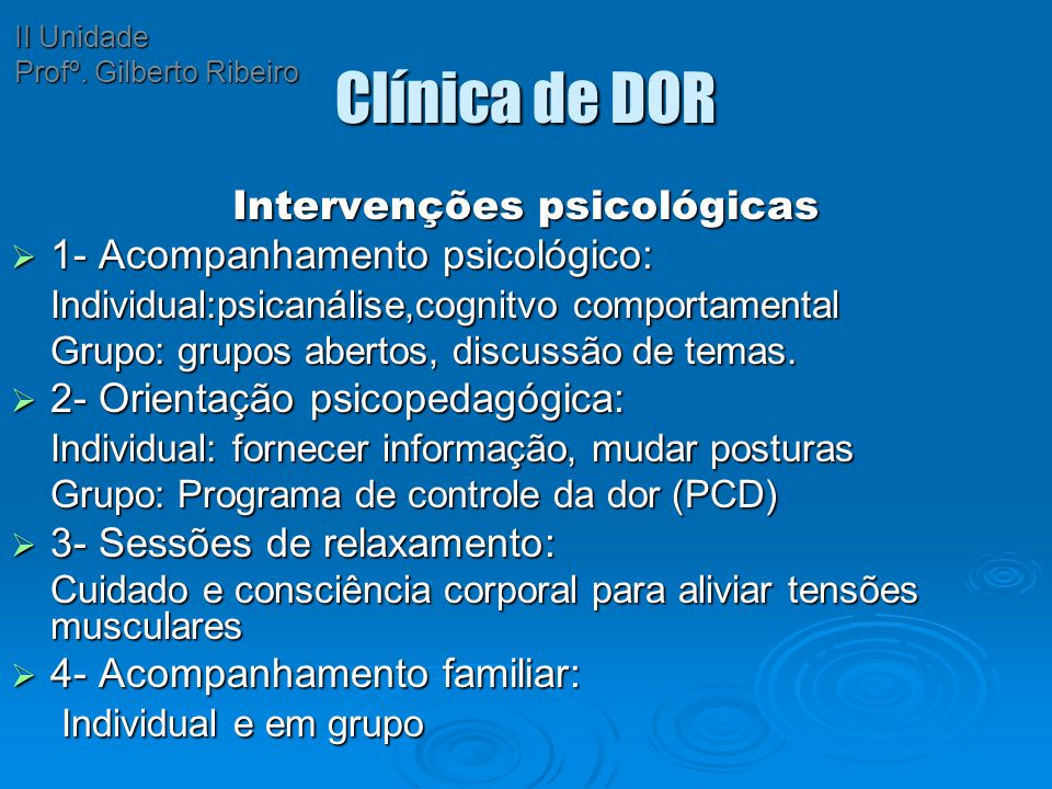 Clínica de DOR Intervenções psicológicas  1- Acompanhamento psicológico: Individual:psicanálise,cognitvo comportamental Individual:psicanálise,cognit