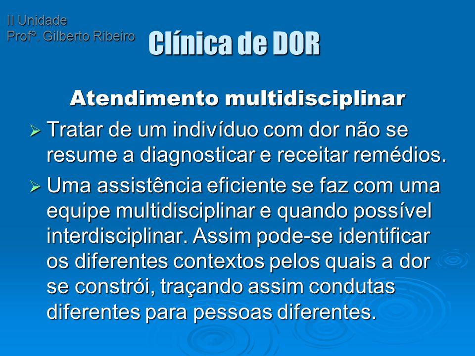 Clínica de DOR Atendimento multidisciplinar  Tratar de um indivíduo com dor não se resume a diagnosticar e receitar remédios.  Uma assistência efici
