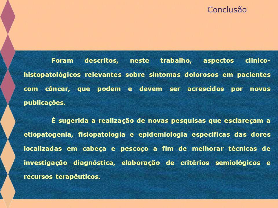 Conclusão Foram descritos, neste trabalho, aspectos clinico- histopatológicos relevantes sobre sintomas dolorosos em pacientes com câncer, que podem e