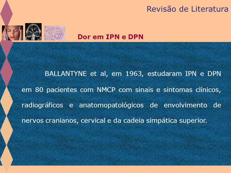 BALLANTYNE et al, em 1963, estudaram IPN e DPN em 80 pacientes com NMCP com sinais e sintomas clínicos, radiográficos e anatomopatológicos de envolvim