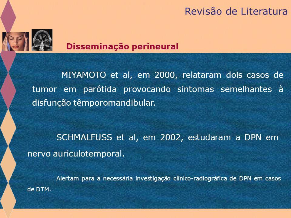 SCHMALFUSS et al, em 2002, estudaram a DPN em nervo auriculotemporal. Revisão de Literatura Disseminação perineural Alertam para a necessária investig