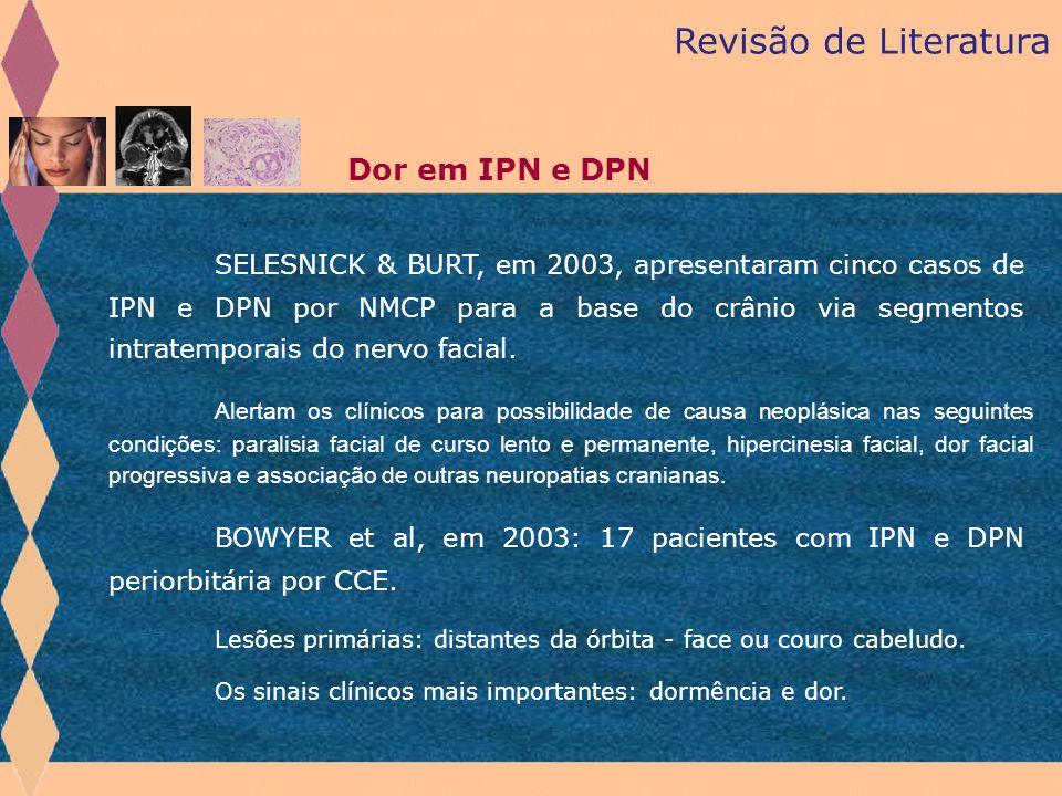 SELESNICK & BURT, em 2003, apresentaram cinco casos de IPN e DPN por NMCP para a base do crânio via segmentos intratemporais do nervo facial. Revisão