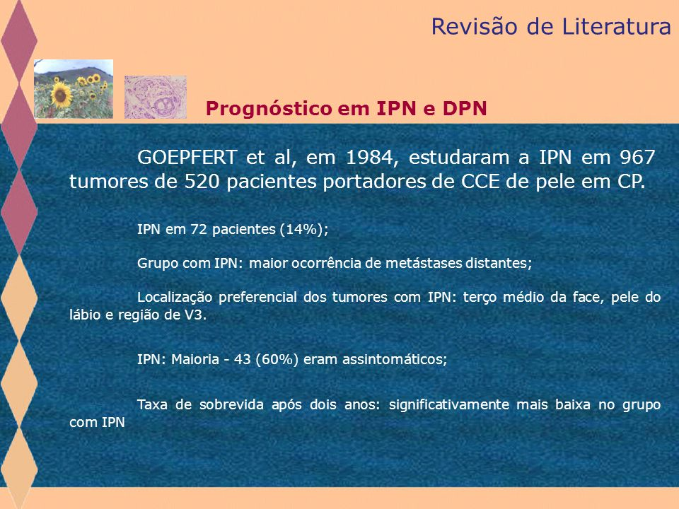 GOEPFERT et al, em 1984, estudaram a IPN em 967 tumores de 520 pacientes portadores de CCE de pele em CP. IPN em 72 pacientes (14%); Grupo com IPN: ma