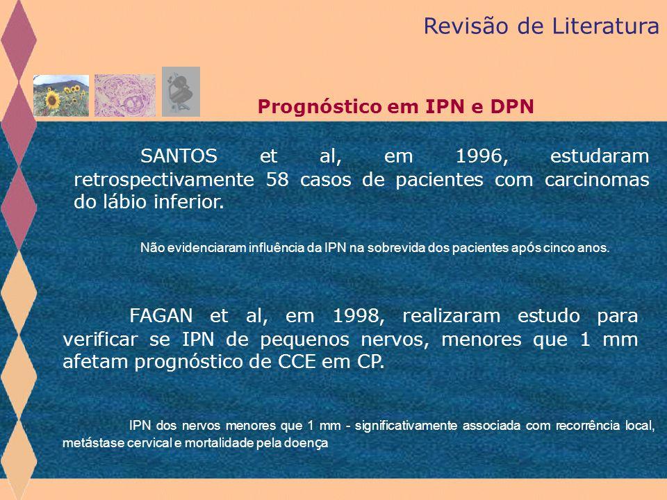 Revisão de Literatura Prognóstico em IPN e DPN SANTOS et al, em 1996, estudaram retrospectivamente 58 casos de pacientes com carcinomas do lábio infer