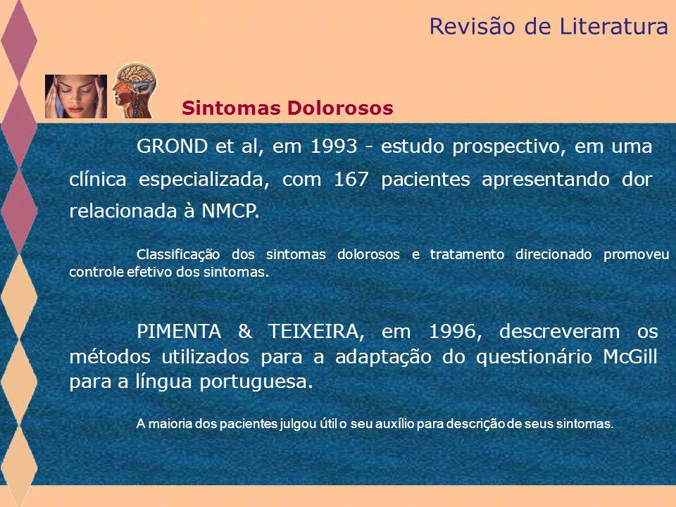 Revisão de Literatura Sintomas Dolorosos GROND et al, em 1993 - estudo prospectivo, em uma clínica especializada, com 167 pacientes apresentando dor r