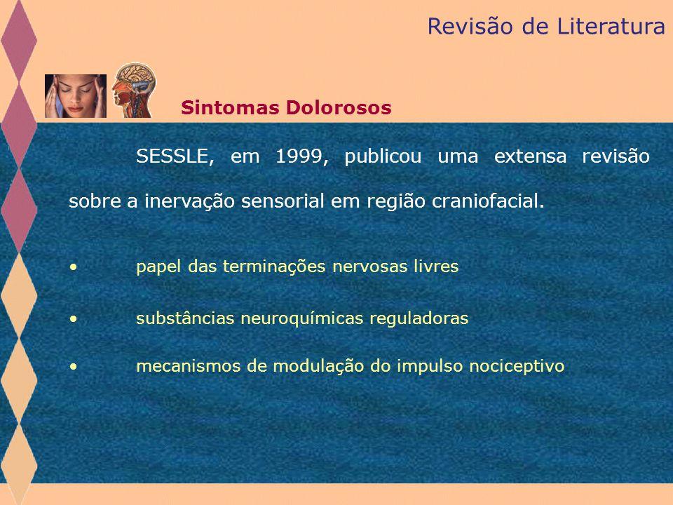 Revisão de Literatura Sintomas Dolorosos SESSLE, em 1999, publicou uma extensa revisão sobre a inervação sensorial em região craniofacial. papel das t