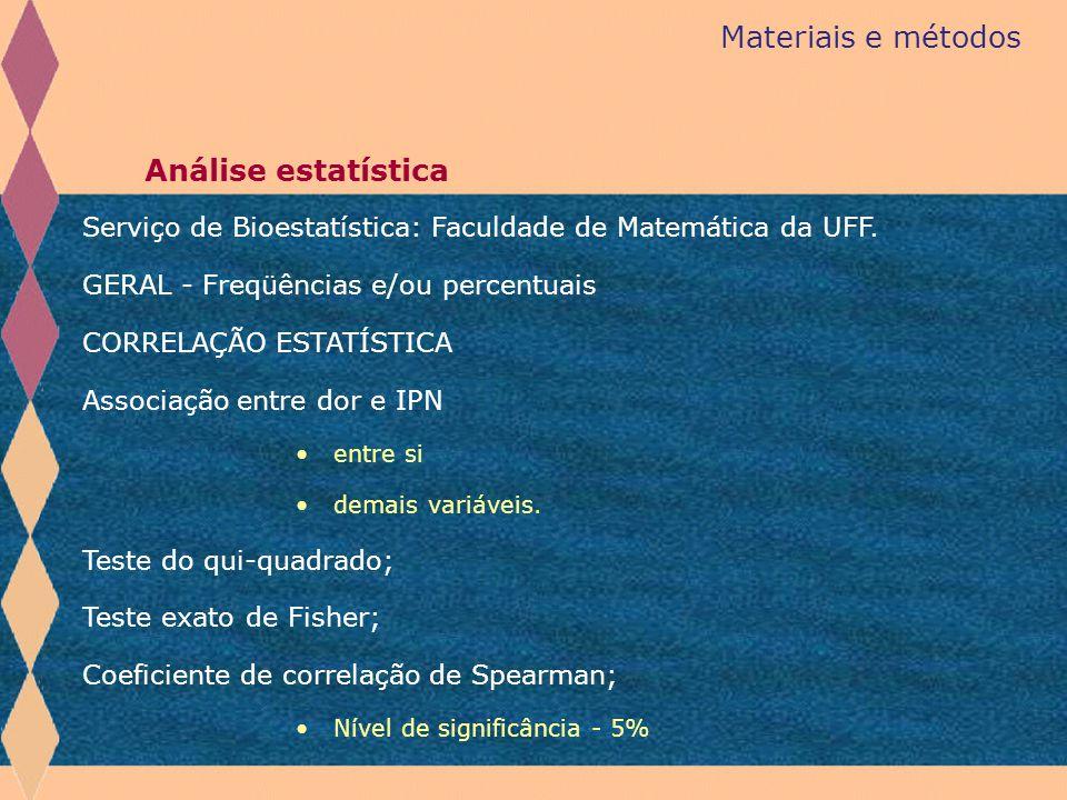 Serviço de Bioestatística: Faculdade de Matemática da UFF. GERAL - Freqüências e/ou percentuais CORRELAÇÃO ESTATÍSTICA Associação entre dor e IPN entr