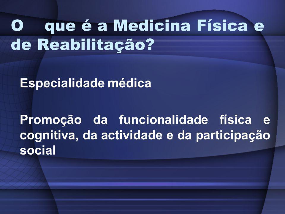 O que é a Medicina Física e de Reabilitação? Especialidade médica Promoção da funcionalidade física e cognitiva, da actividade e da participação socia