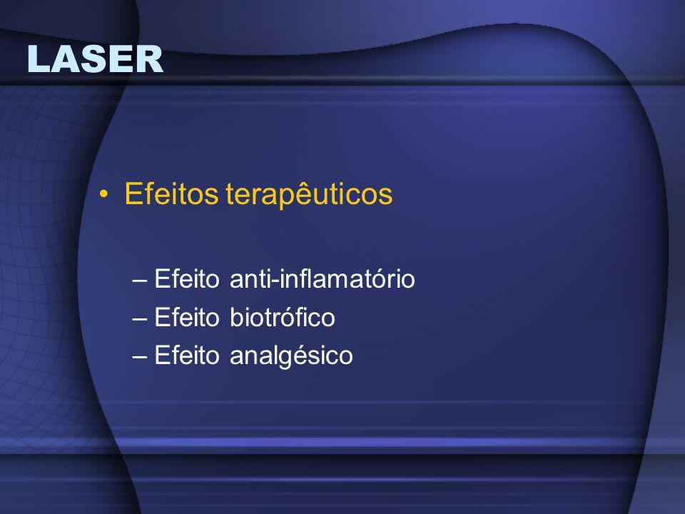 LASER Efeitos terapêuticos –Efeito anti-inflamatório –Efeito biotrófico –Efeito analgésico