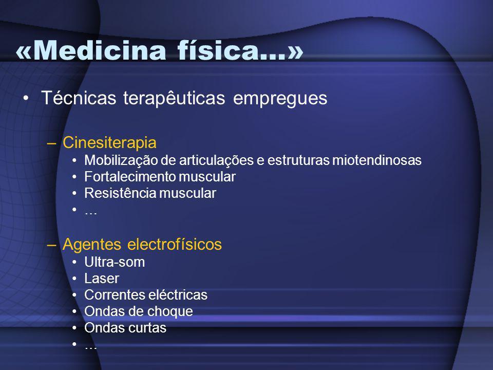«Medicina física…» Técnicas terapêuticas empregues –Cinesiterapia Mobilização de articulações e estruturas miotendinosas Fortalecimento muscular Resis