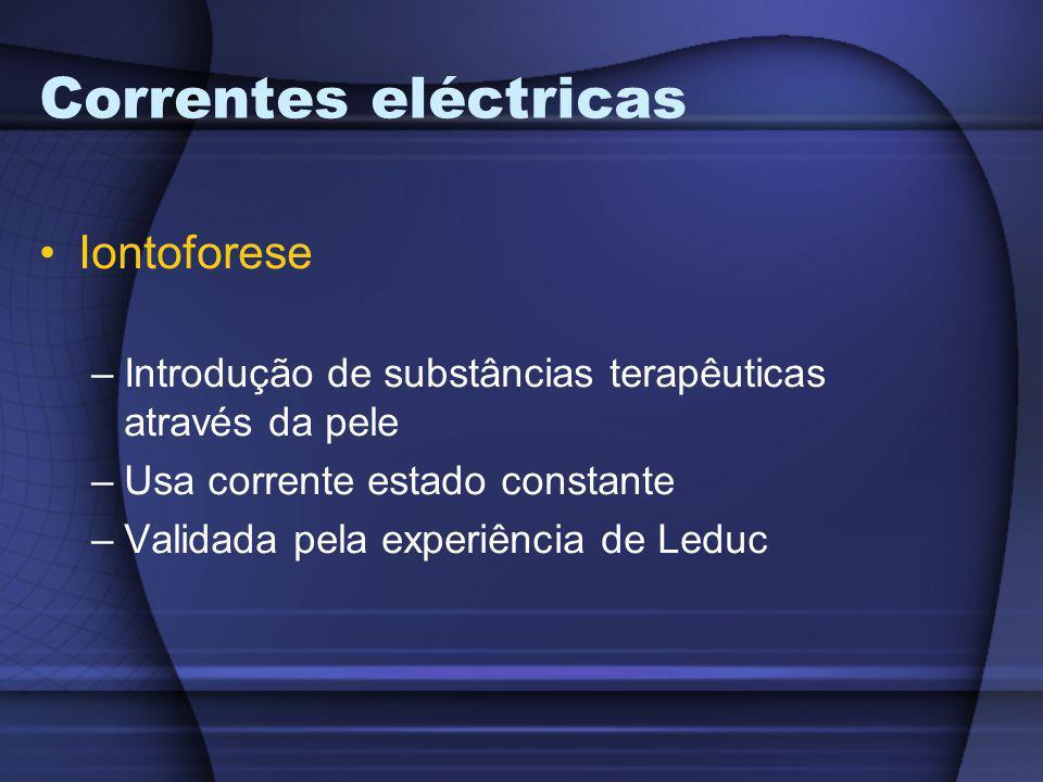 Correntes eléctricas Iontoforese –Introdução de substâncias terapêuticas através da pele –Usa corrente estado constante –Validada pela experiência de