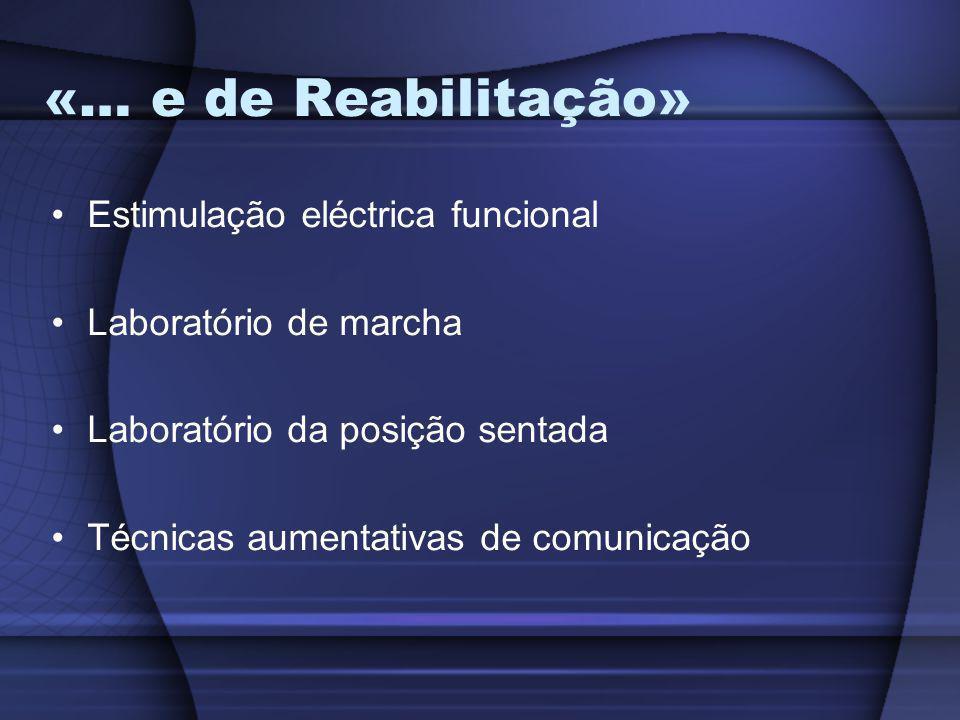 «… e de Reabilitação» Estimulação eléctrica funcional Laboratório de marcha Laboratório da posição sentada Técnicas aumentativas de comunicação