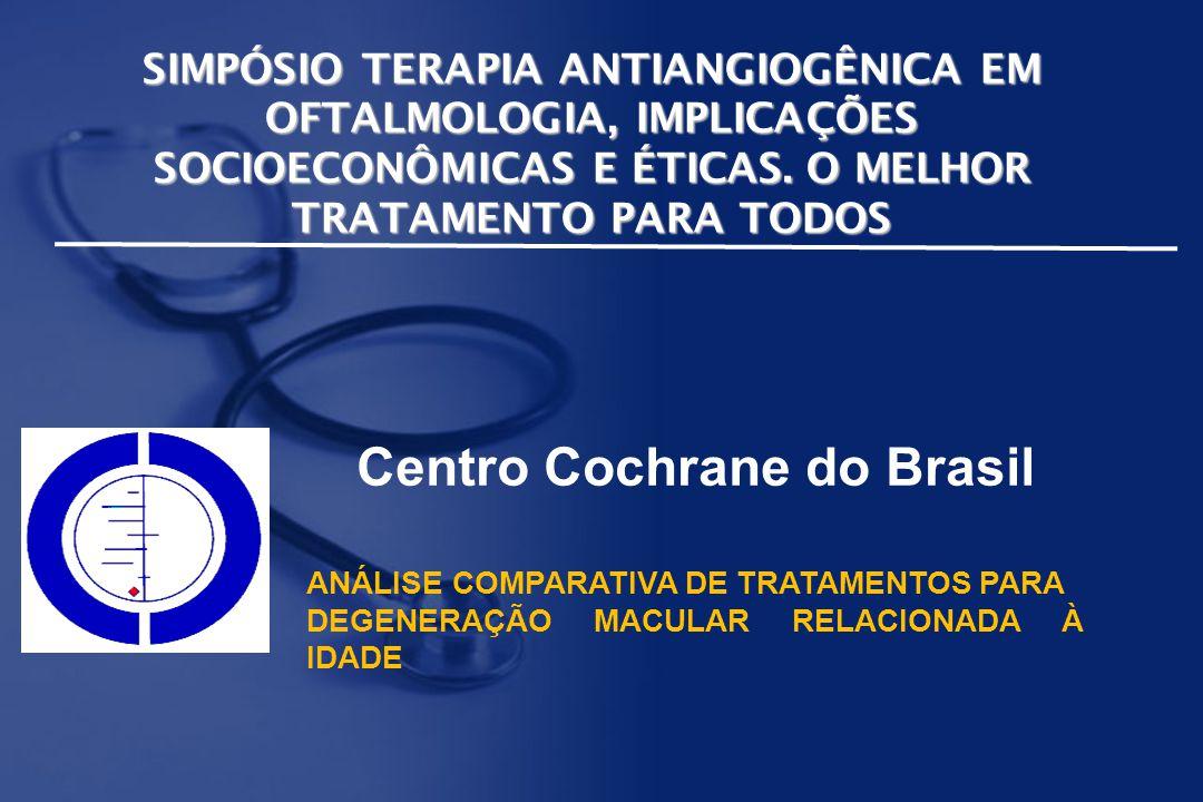 SIMPÓSIO TERAPIA ANTIANGIOGÊNICA EM OFTALMOLOGIA, IMPLICAÇÕES SOCIOECONÔMICAS E ÉTICAS. O MELHOR TRATAMENTO PARA TODOS Centro Cochrane do Brasil ANÁLI