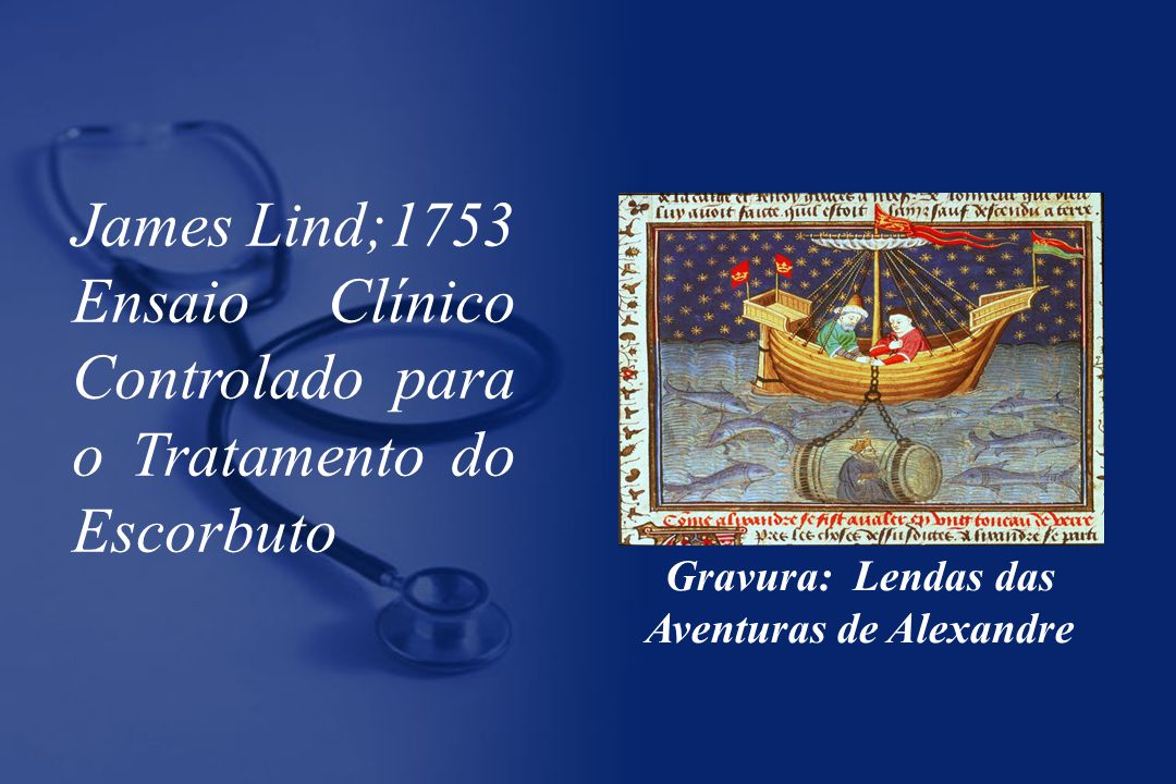 Gravura: Lendas das Aventuras de Alexandre James Lind;1753 Ensaio Clínico Controlado para o Tratamento do Escorbuto
