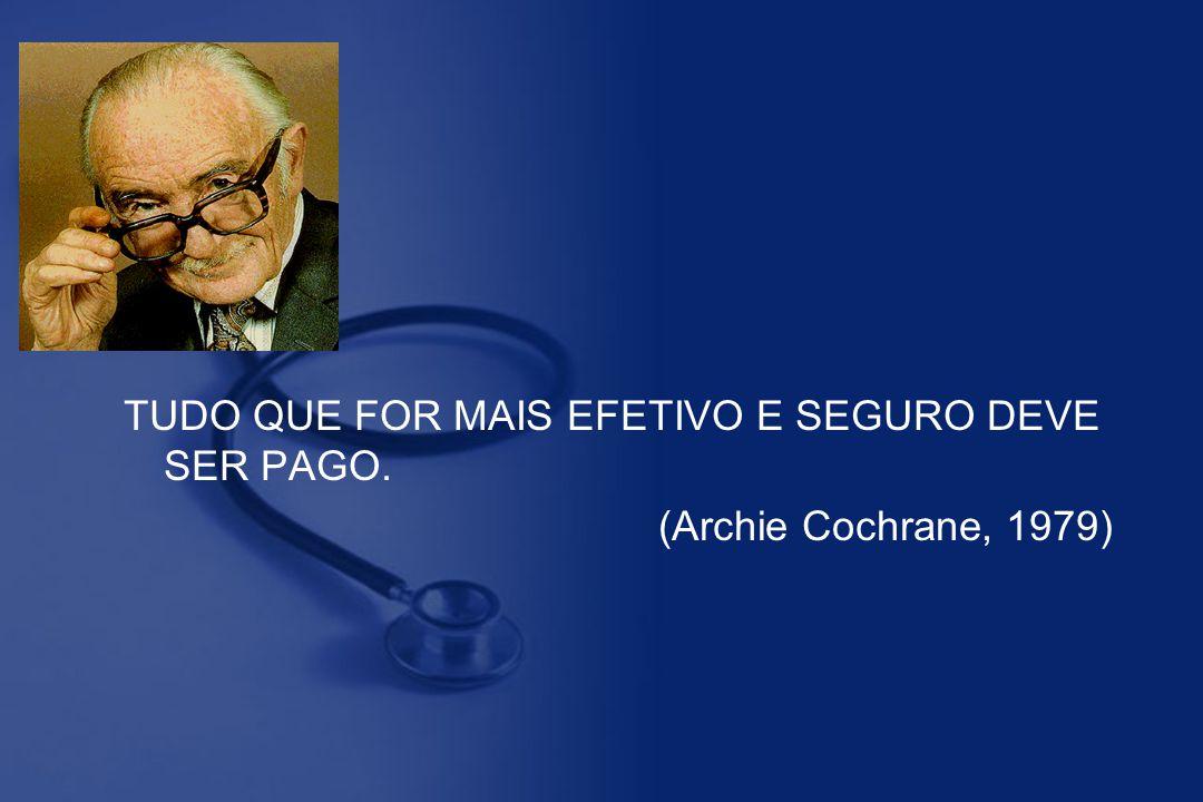 TUDO QUE FOR MAIS EFETIVO E SEGURO DEVE SER PAGO. (Archie Cochrane, 1979)