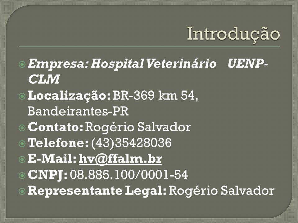  Empresa: Hospital Veterinário UENP- CLM  Localização: BR-369 km 54, Bandeirantes-PR  Contato: Rogério Salvador  Telefone: (43)35428036  E-Mail: hv@ffalm.br  CNPJ: 08.885.100/0001-54  Representante Legal: Rogério Salvador