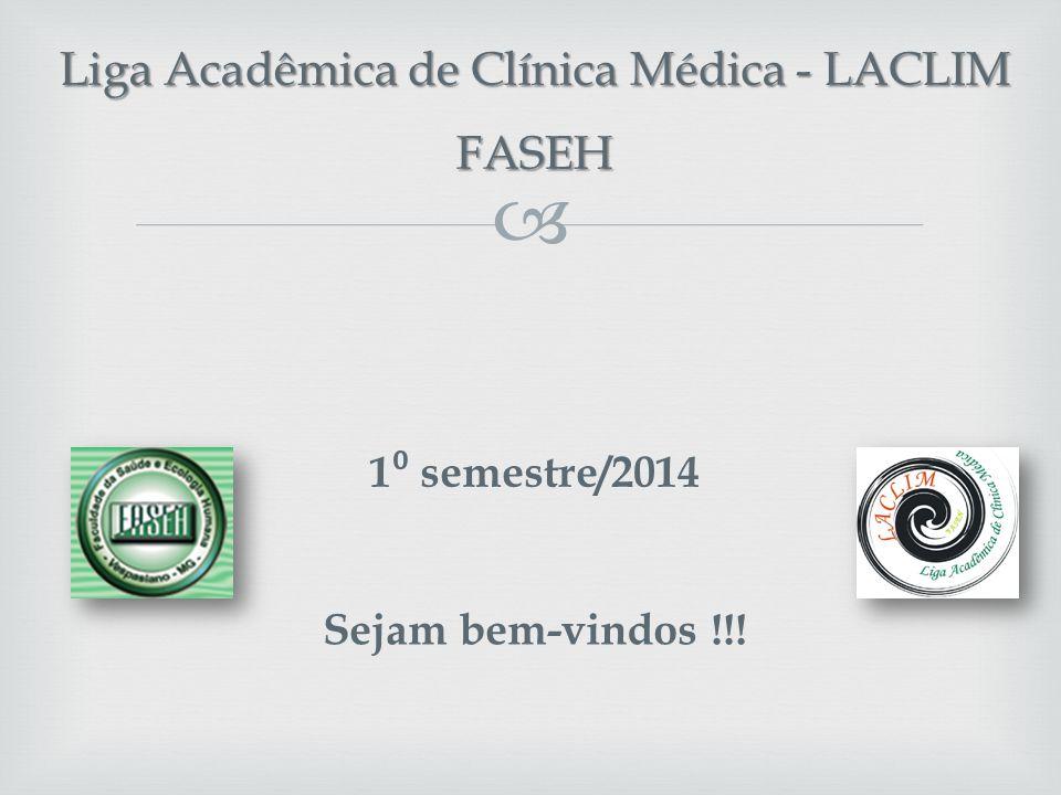  Liga Acadêmica de Clínica Médica - LACLIM FASEH Sejam bem-vindos !!! 1 ⁰ semestre/2014