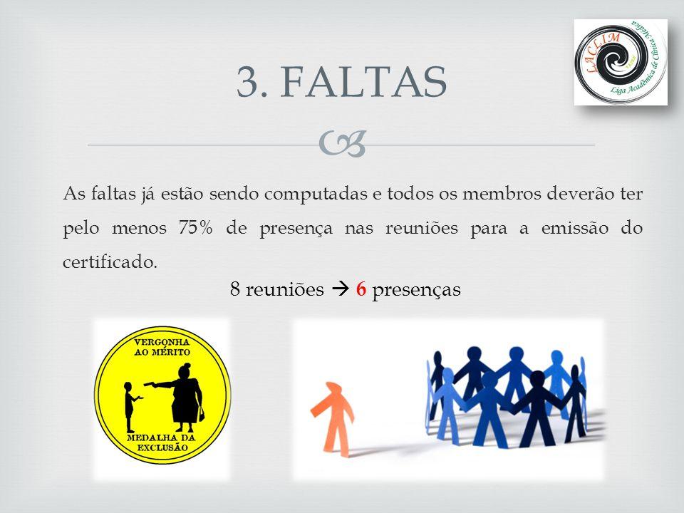  As faltas já estão sendo computadas e todos os membros deverão ter pelo menos 75% de presença nas reuniões para a emissão do certificado. 3. FALTAS