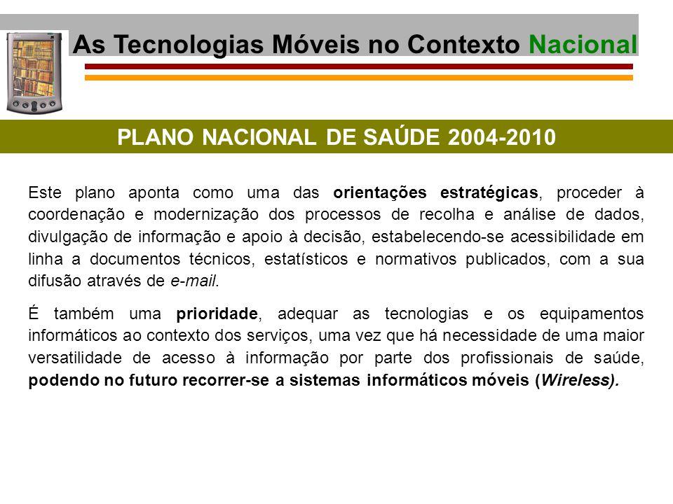 As Tecnologias Móveis no Contexto Nacional PLANO NACIONAL DE SAÚDE 2004-2010 Este plano aponta como uma das orientações estratégicas, proceder à coord