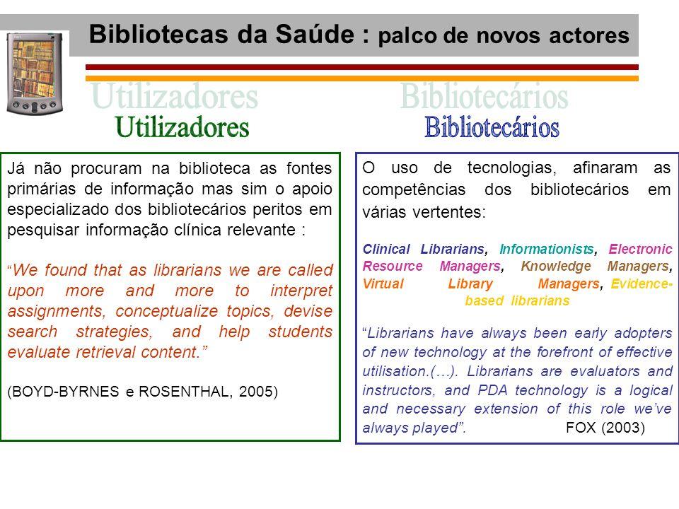 Bibliotecas da Saúde : palco de novos actores Já não procuram na biblioteca as fontes primárias de informação mas sim o apoio especializado dos biblio