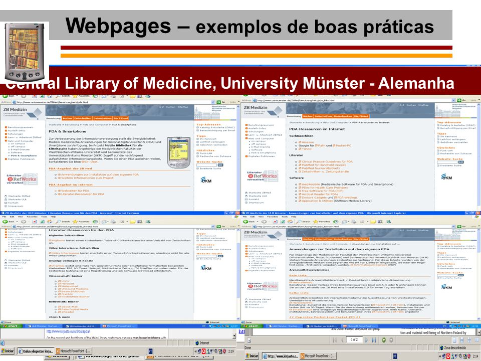 Webpages – exemplos de boas práticas University of Illinois at Chicago Medical University of South Carolina Arizona Health Sciences LibraryUniversity of Virginia Health Sciences Library VCU School of Medicine Medical College of Wisconsin Library University of Connecticut Health Center Library University Hospitals of Leicester, UK OULU University Library - Finlândia Central Library of Medicine, University Münster - Alemanha