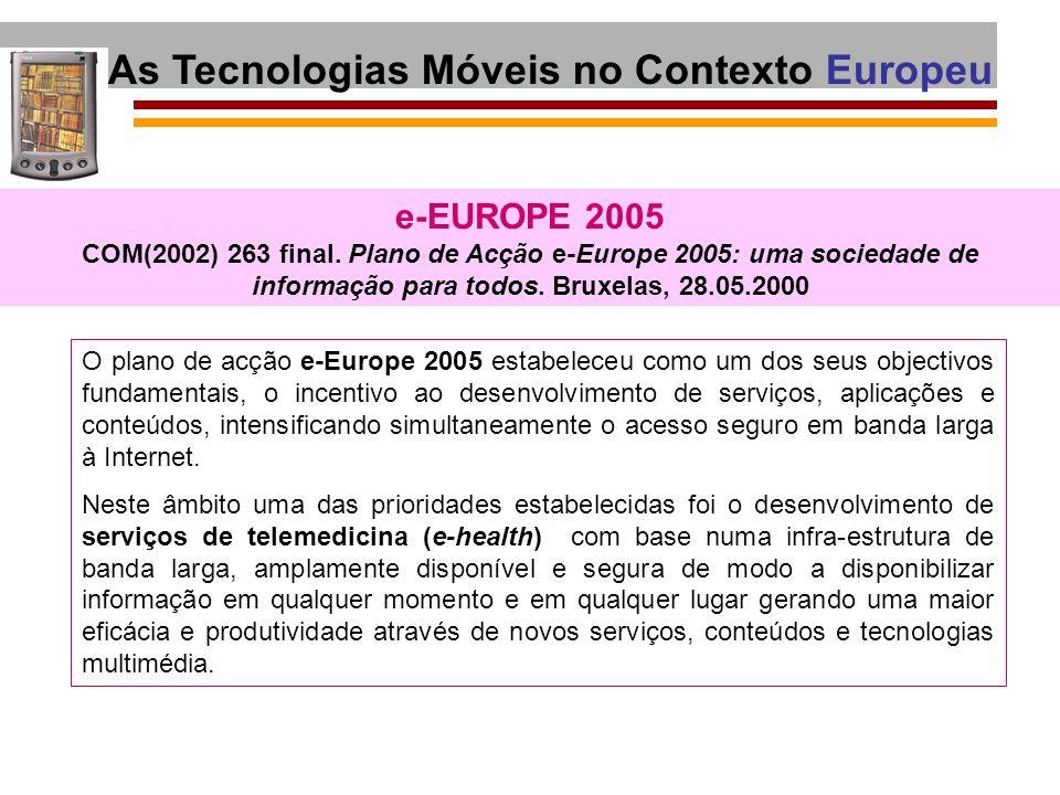 e-EUROPE 2005 COM(2002) 263 final. Plano de Acção e-Europe 2005: uma sociedade de informação para todos. Bruxelas, 28.05.2000 As Tecnologias Móveis no