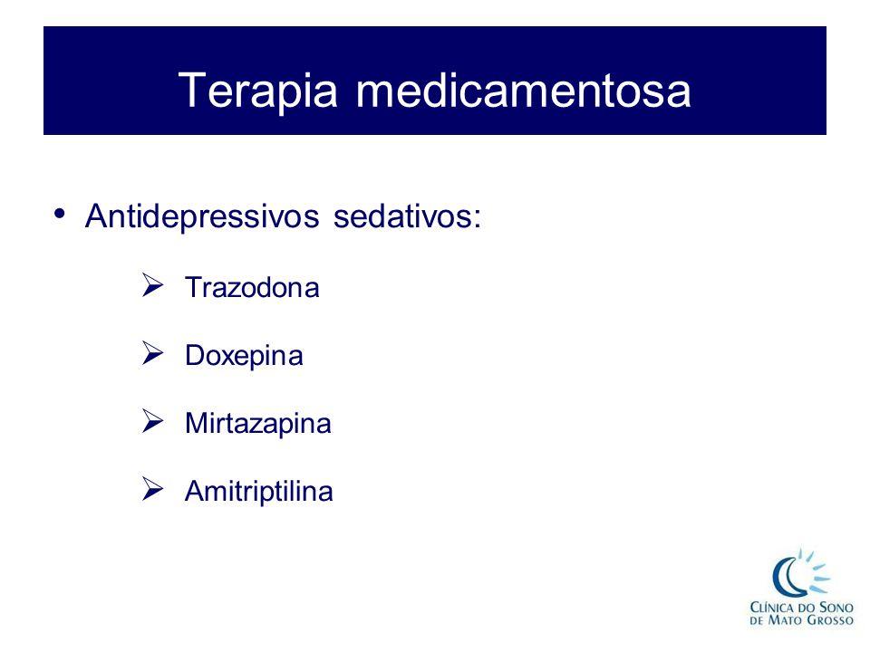 Terapia medicamentosa Antidepressivos sedativos:  Trazodona  Doxepina  Mirtazapina  Amitriptilina
