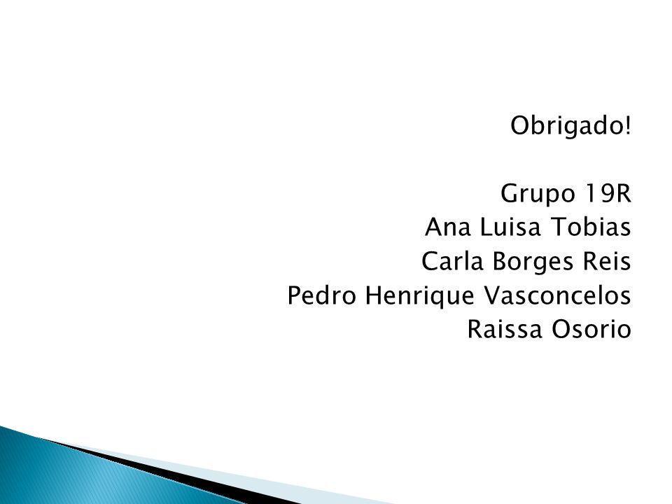 Obrigado! Grupo 19R Ana Luisa Tobias Carla Borges Reis Pedro Henrique Vasconcelos Raissa Osorio