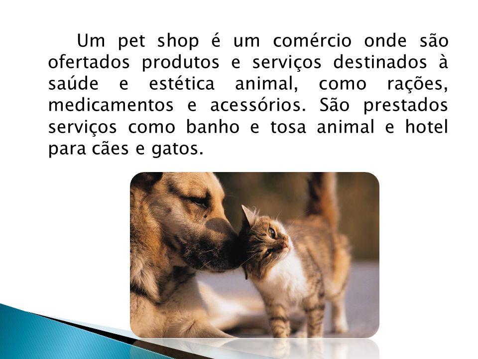 Um pet shop é um comércio onde são ofertados produtos e serviços destinados à saúde e estética animal, como rações, medicamentos e acessórios. São pre