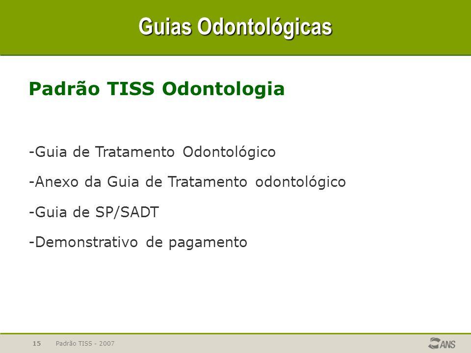 Padrão TISS - 200715 Guias Odontológicas Padrão TISS Odontologia -Guia de Tratamento Odontológico -Anexo da Guia de Tratamento odontológico -Guia de S
