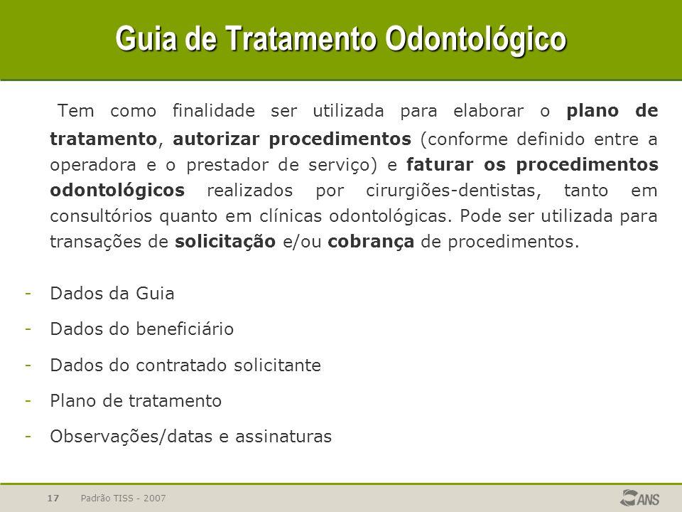 Padrão TISS - 200717 Guia de Tratamento Odontológico Tem como finalidade ser utilizada para elaborar o plano de tratamento, autorizar procedimentos (c
