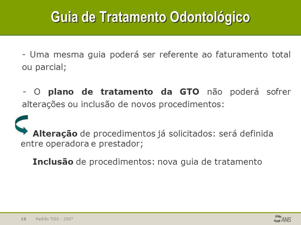 Padrão TISS - 200718 Guia de Tratamento Odontológico - Uma mesma guia poderá ser referente ao faturamento total ou parcial; - O plano de tratamento da