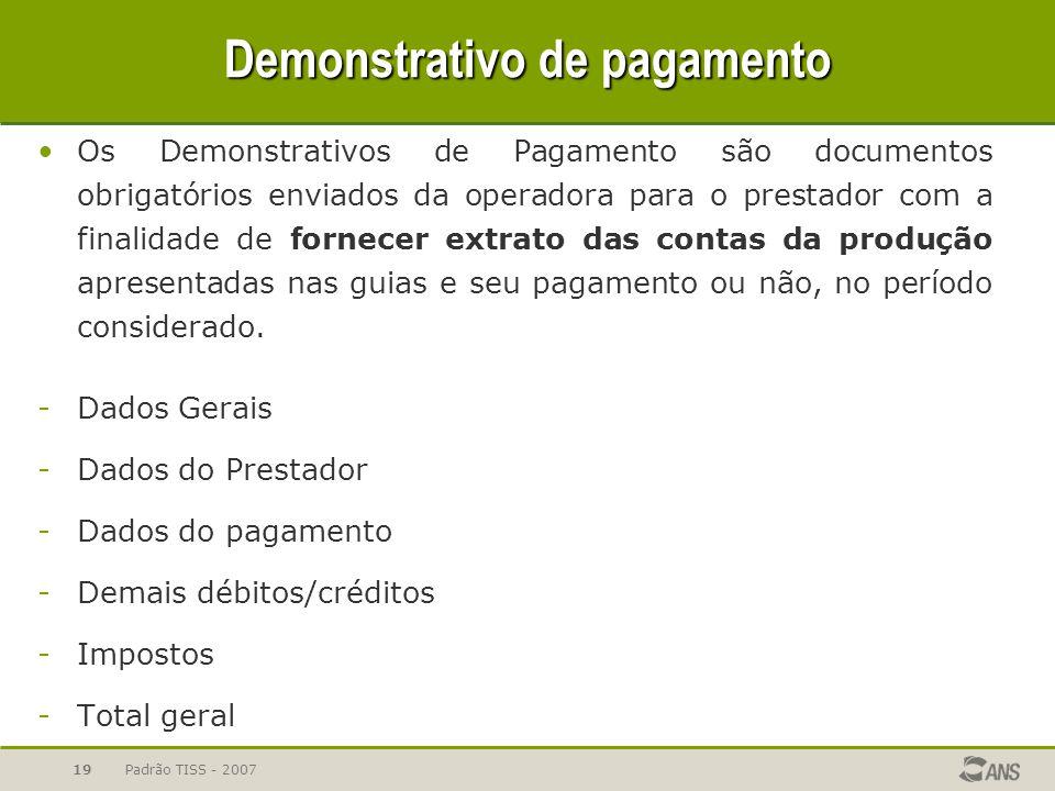 Padrão TISS - 200719 Demonstrativo de pagamento Os Demonstrativos de Pagamento são documentos obrigatórios enviados da operadora para o prestador com