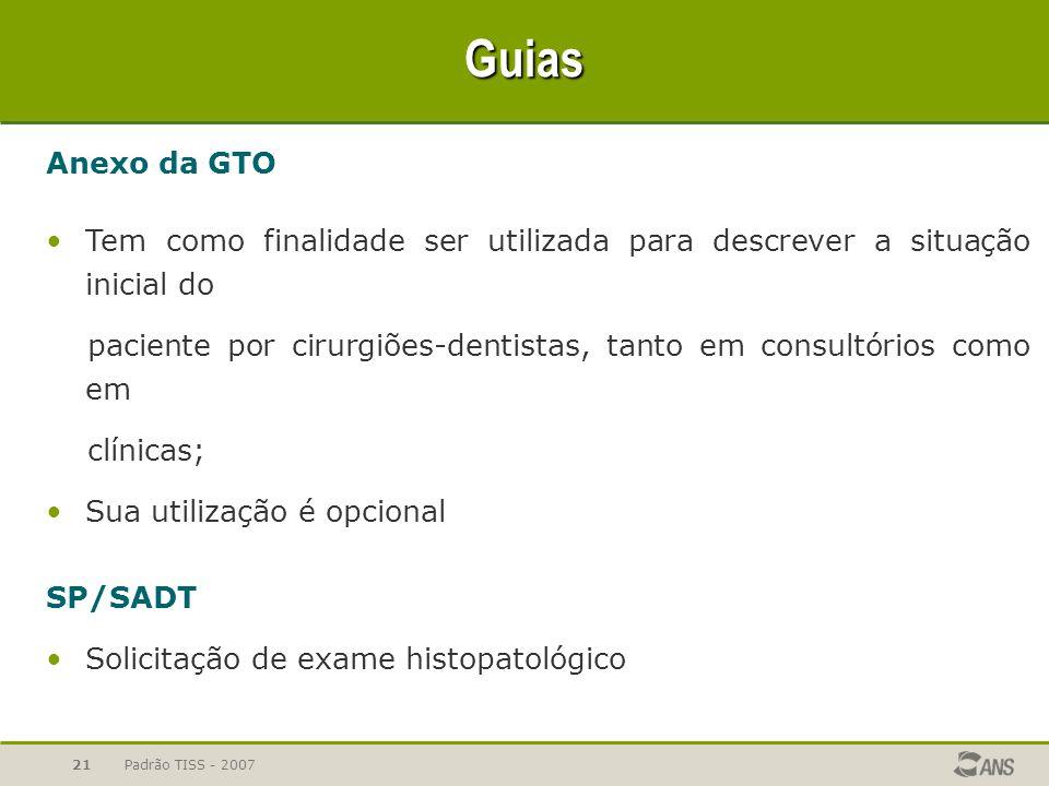 Padrão TISS - 200721 Guias Anexo da GTO Tem como finalidade ser utilizada para descrever a situação inicial do paciente por cirurgiões-dentistas, tant