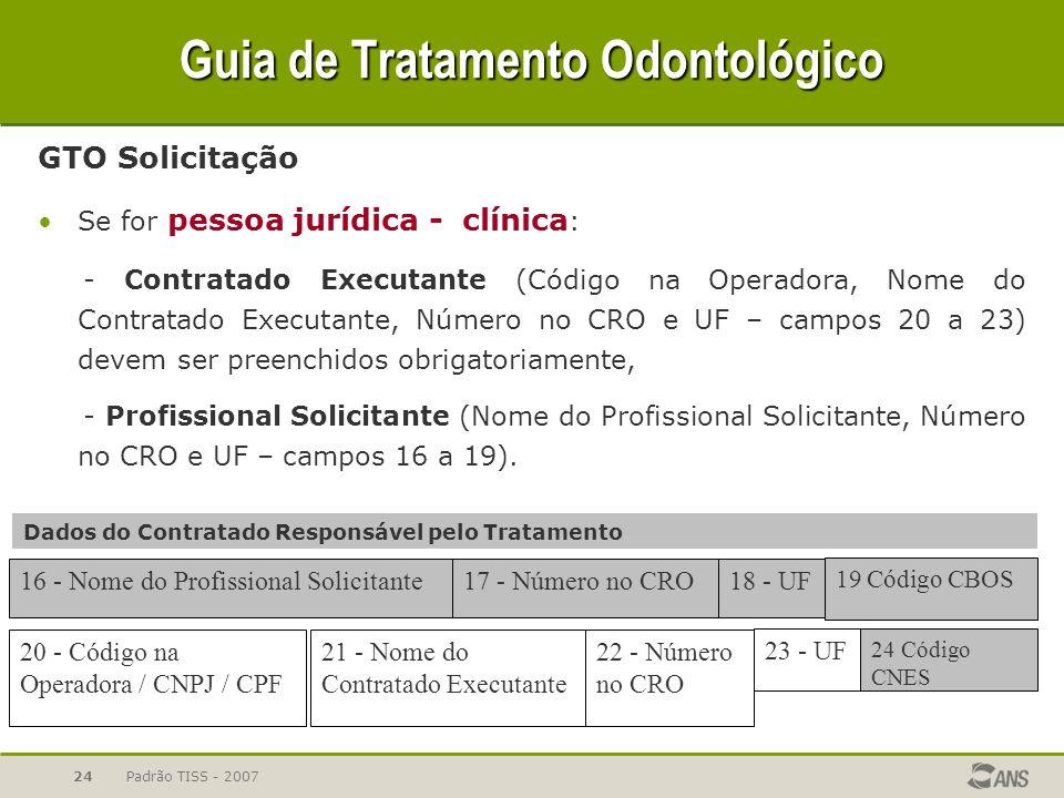 Padrão TISS - 200724 Guia de Tratamento Odontológico GTO Solicitação Se for pessoa jurídica - clínica : - Contratado Executante (Código na Operadora,