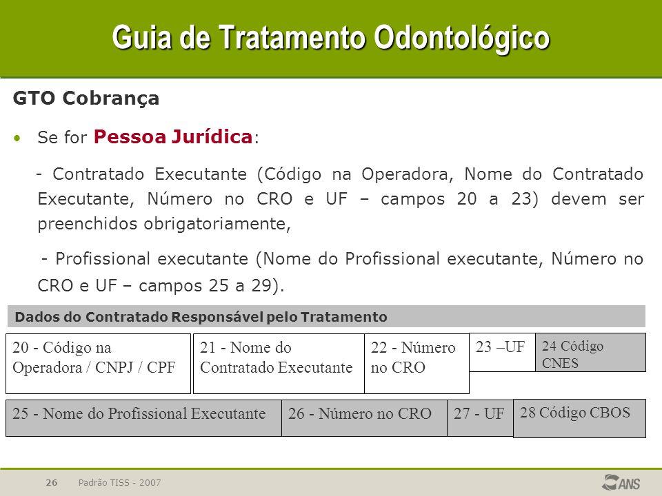 Padrão TISS - 200726 Guia de Tratamento Odontológico GTO Cobrança Se for Pessoa Jurídica : - Contratado Executante (Código na Operadora, Nome do Contr