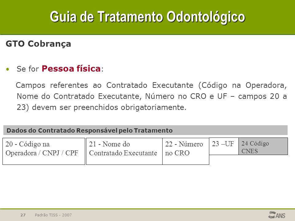 Padrão TISS - 200727 Guia de Tratamento Odontológico GTO Cobrança Se for Pessoa física : Campos referentes ao Contratado Executante (Código na Operado