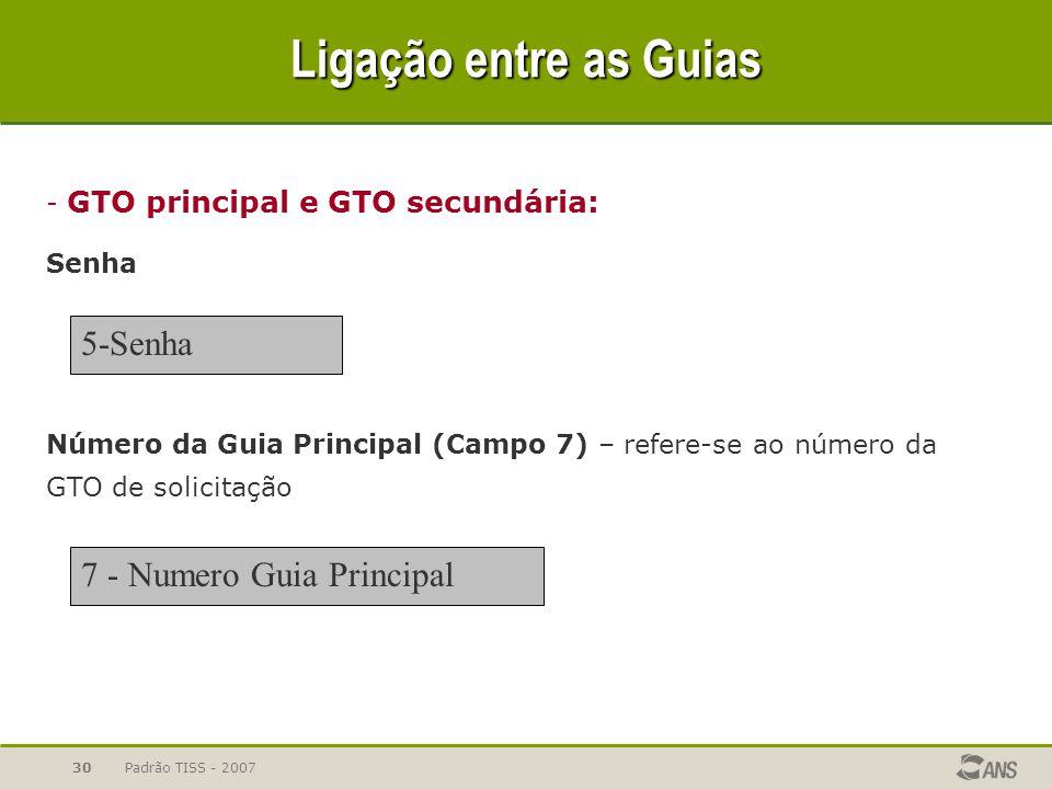 Padrão TISS - 200730 Ligação entre as Guias - GTO principal e GTO secundária: Senha Número da Guia Principal (Campo 7) – refere-se ao número da GTO de