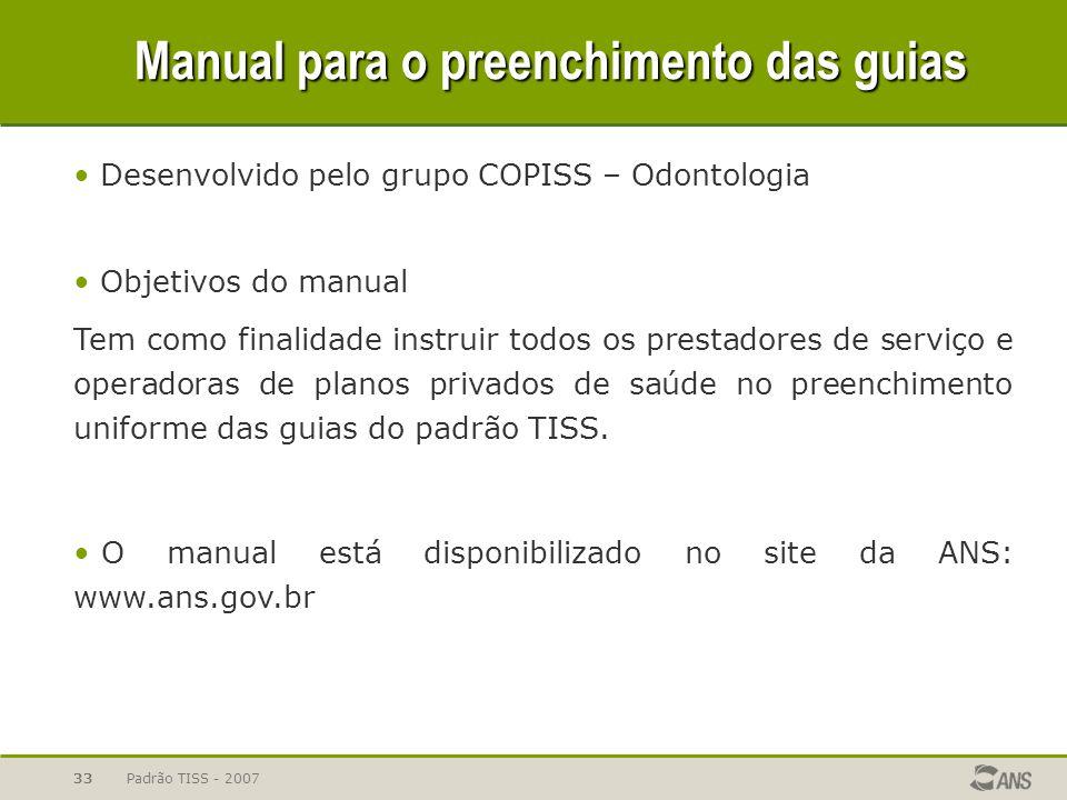 Padrão TISS - 200733 Guias Manual para o preenchimento das guias Desenvolvido pelo grupo COPISS – Odontologia Objetivos do manual Tem como finalidade