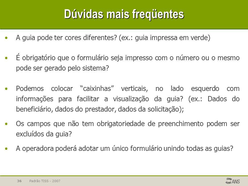 Padrão TISS - 200736 Dúvidas mais freqüentes A guia pode ter cores diferentes? (ex.: guia impressa em verde) É obrigatório que o formulário seja impre