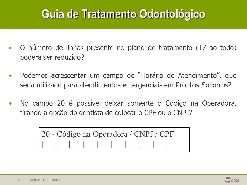 Padrão TISS - 200738 Guia de Tratamento Odontológico O número de linhas presente no plano de tratamento (17 ao todo) poderá ser reduzido? Podemos acre