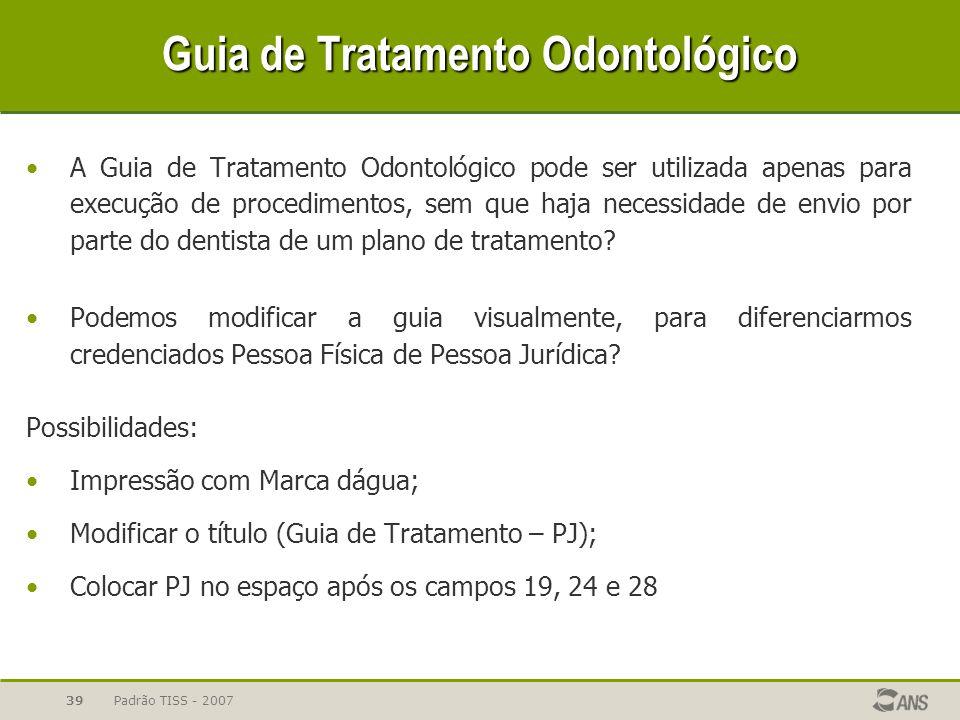 Padrão TISS - 200739 Guia de Tratamento Odontológico A Guia de Tratamento Odontológico pode ser utilizada apenas para execução de procedimentos, sem q