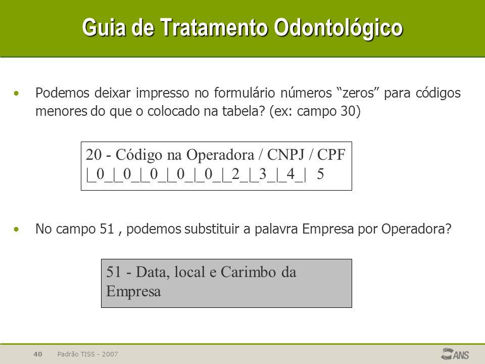 """Padrão TISS - 200740 Guia de Tratamento Odontológico Podemos deixar impresso no formulário números """"zeros"""" para códigos menores do que o colocado na t"""