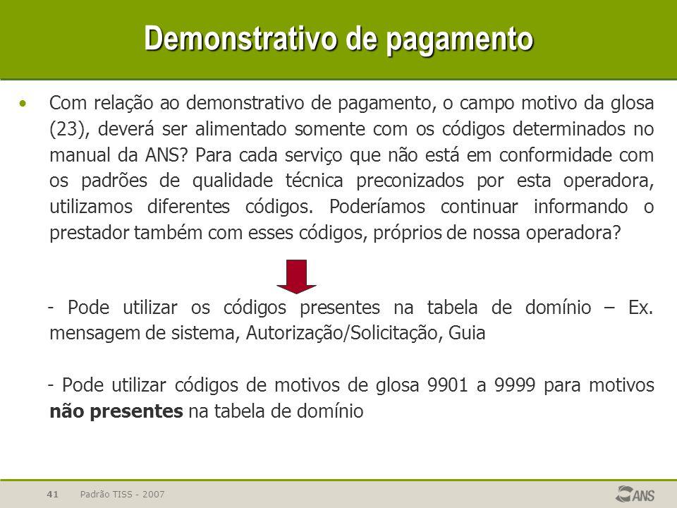Padrão TISS - 200741 Demonstrativo de pagamento Com relação ao demonstrativo de pagamento, o campo motivo da glosa (23), deverá ser alimentado somente