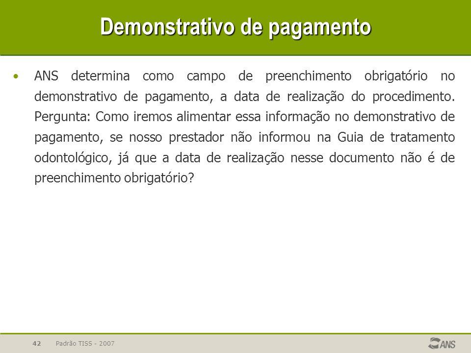 Padrão TISS - 200742 Demonstrativo de pagamento ANS determina como campo de preenchimento obrigatório no demonstrativo de pagamento, a data de realiza