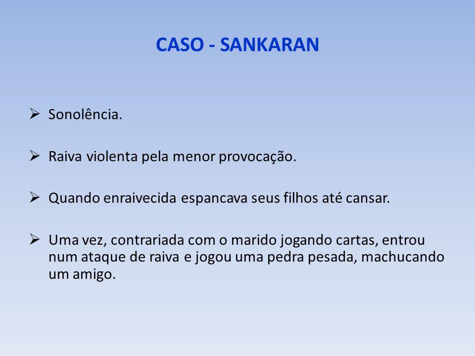 CASO - SANKARAN Mulher de 34 anos queixando:  Febre baixa ao anoitecer, com calafrios, seguida por sudorese.  Cefaléia da dir.> esq., com peso na re