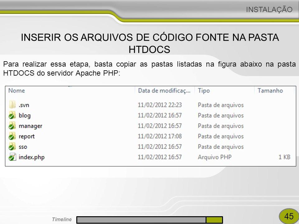 Para realizar essa etapa, basta copiar as pastas listadas na figura abaixo na pasta HTDOCS do servidor Apache PHP: INSERIR OS ARQUIVOS DE CÓDIGO FONTE NA PASTA HTDOCS INSTALAÇÃO 45 Timeline