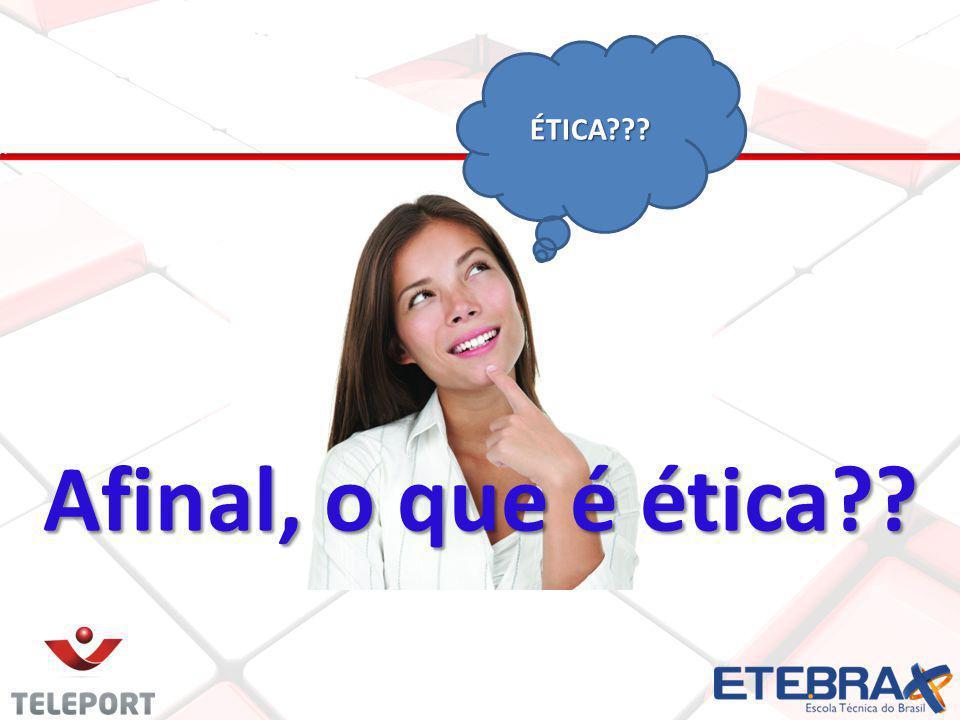 Afinal, o que é ética?? ÉTICA???